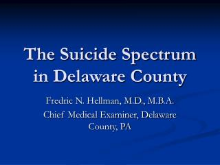 The Suicide Spectrum in Delaware County