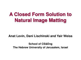A Closed Form Solution to Natural Image Matting
