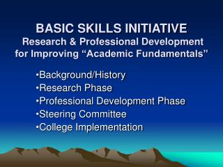 BASIC SKILLS INITIATIVE  Research  Professional Development for Improving  Academic Fundamentals