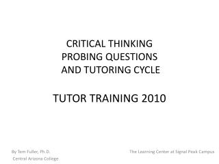 CRITICAL THINKING PROBING QUESTIONS  AND TUTORING CYCLE  TUTOR TRAINING 2010