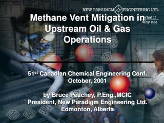 Methane Vent Mitigation in Upstream Oil  Gas Operations    51st Canadian Chemical Engineering Conf.  October, 2001  by B