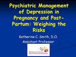 Psychiatric Management of Depression in Pregnancy and Post-Partum: Weighing the Risks