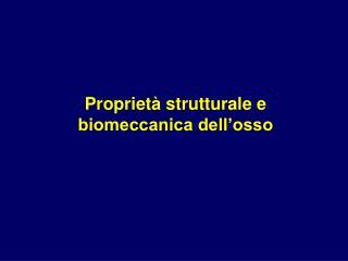 Propriet  strutturale e biomeccanica dell osso