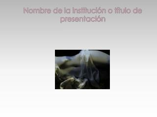 Nombre de la instituci n o t tulo de presentaci n