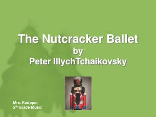 The Nutcracker Ballet by Peter IllychTchaikovsky