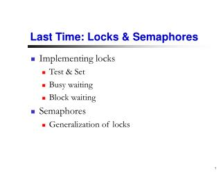 Last Time: Locks  Semaphores