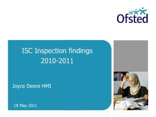 ISC Inspection findings 2010-2011  Joyce Deere HMI