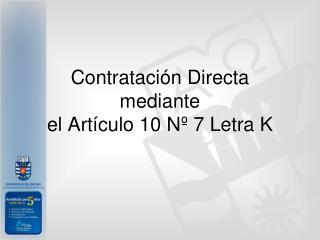 Contrataci n Directa  mediante el Art culo 10 N  7 Letra K