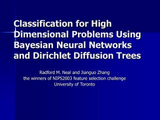 Classification for High Dimensional Problems Using Bayesian Neural Networks and Dirichlet Diffusion Trees