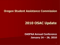 Oregon Student Assistance Commission                    2010 OSAC Update