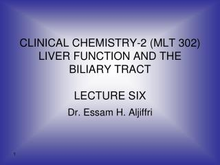 CLINICAL CHEMISTRY-2 MLT 302 LIVER FUNCTION AND THE BILIARY TRACT  LECTURE SIX