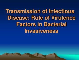 Transmission of Infectious Disease: Role of Virulence Factors in Bacterial Invasiveness
