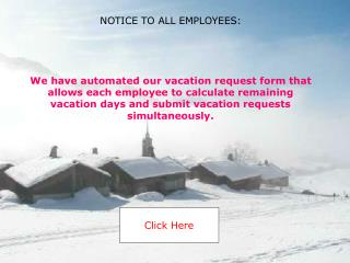 We have automated our vacation request form that allows each employee to calculate remaining vacation days and submit va