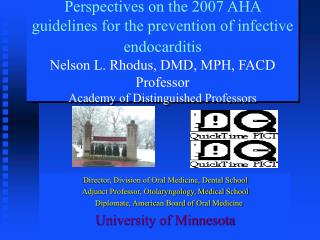 Perspectives on the 2007 AHA guidelines for the prevention of infective endocarditis  Nelson L. Rhodus, DMD, MPH, FACD P