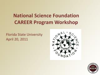 National Science Foundation CAREER Program Workshop  Florida State University April 20, 2011