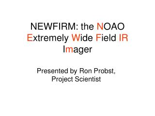 NEWFIRM: the NOAO Extremely Wide Field IR Imager