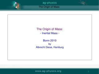 The Origin of Mass:  - Inertial Mass -  Bonn 2010 by Albrecht Giese, Hamburg