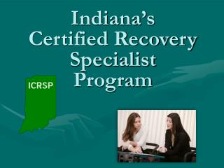 Indiana s Certified Recovery Specialist Program