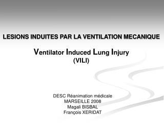 LESIONS INDUITES PAR LA VENTILATION MECANIQUE  Ventilator Induced Lung Injury  VILI
