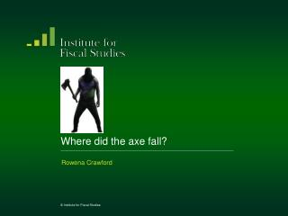 Where did the axe fall