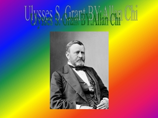 Ulysses S. Grant BY:Allan Chi