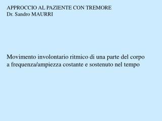 APPROCCIO AL PAZIENTE CON TREMORE Dr. Sandro MAURRI