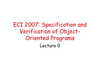 ECI 2007: Specification and Verification of Object-Oriented Programs
