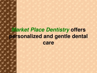 Market Place Dentistry offers personalized dental care