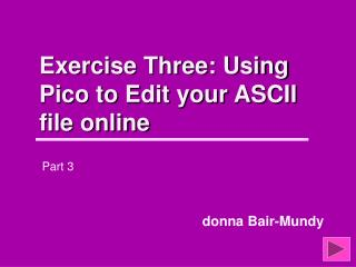 Exercise Three: Using Pico to Edit your ASCII file online