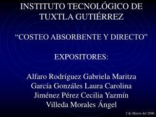INSTITUTO TECNOL GICO DE TUXTLA GUTI RREZ    COSTEO ABSORBENTE Y DIRECTO   EXPOSITORES:  Alfaro Rodr guez Gabriela Marit