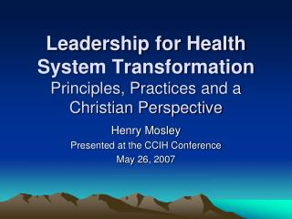 Leadership for Health System Transformation Principles, Practices and a Christian Perspective