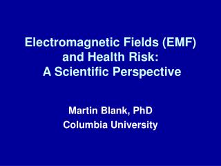 Electromagnetic Fields EMF  and Health Risk:  A Scientific Perspective