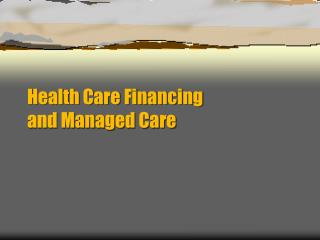 Health Care Financing and Managed Care