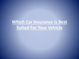Which Car Insurance Is Best Suited For Your Vehicle