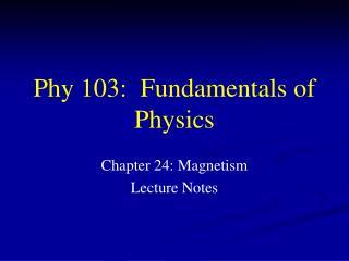 Phy 103:  Fundamentals of Physics