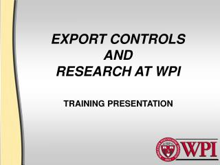 EXPORT CONTROLS AND RESEARCH AT WPI