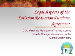 Legal Aspects of the  Emission Reduction Purchase Agreement