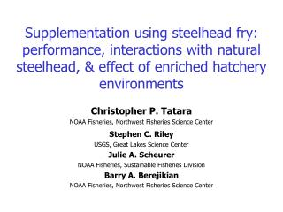 Supplementation using steelhead fry: performance, interactions with natural steelhead,  effect of enriched hatchery envi