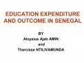 EDUCATION EXPENDITURE  AND OUTCOME IN SENEGAL