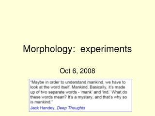 Morphology:  experiments