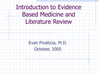 Introduction to Evidence Based Medicine and    Literature Review