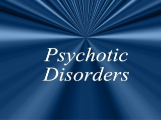 Overview of Psychotic Disorders