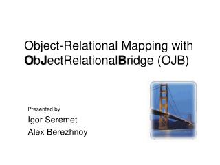 Object-Relational Mapping with ObJectRelationalBridge OJB
