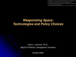 Weaponizing Space:  Technologies and Policy Choices
