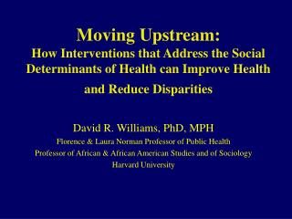 Moving Upstream: How Interventions that Address the Social Determinants of Health can Improve Health and Reduce Disparit