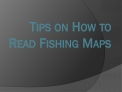 Tips on How to Read Fishing Maps