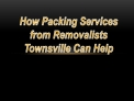How Packing Services from Removalists Townsville Can Help