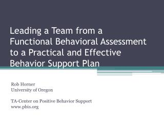 Leading a Team from a  Functional Behavioral Assessment  to a Practical and Effective  Behavior Support Plan