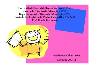 Universidade Federal de Santa Catarina   UFSC Centro de Ci ncias da Educa  o   CED Departamento de Ci ncia da Informa  o