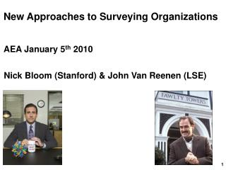 New Approaches to Surveying Organizations  AEA January 5th 2010  Nick Bloom Stanford  John Van Reenen LSE